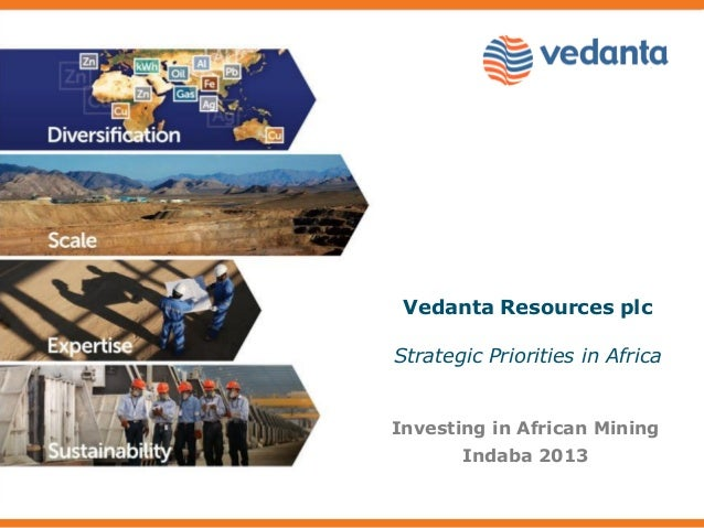 Vedanta Resources plcStrategic Priorities in AfricaInvesting in African MiningIndaba 2013