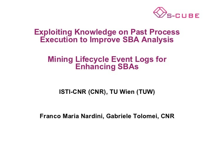 Exploiting Knowledge on Past Process Execution to Improve SBA Analysis   Mining Lifecycle Event Logs for          Enhancin...