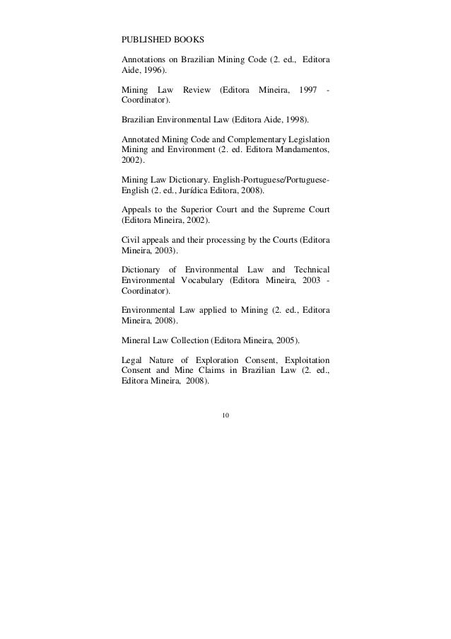 10 PUBLISHED BOOKS Annotations on Brazilian Mining Code (2. ed., Editora Aide, 1996). Mining Law Review (Editora Mineira, ...