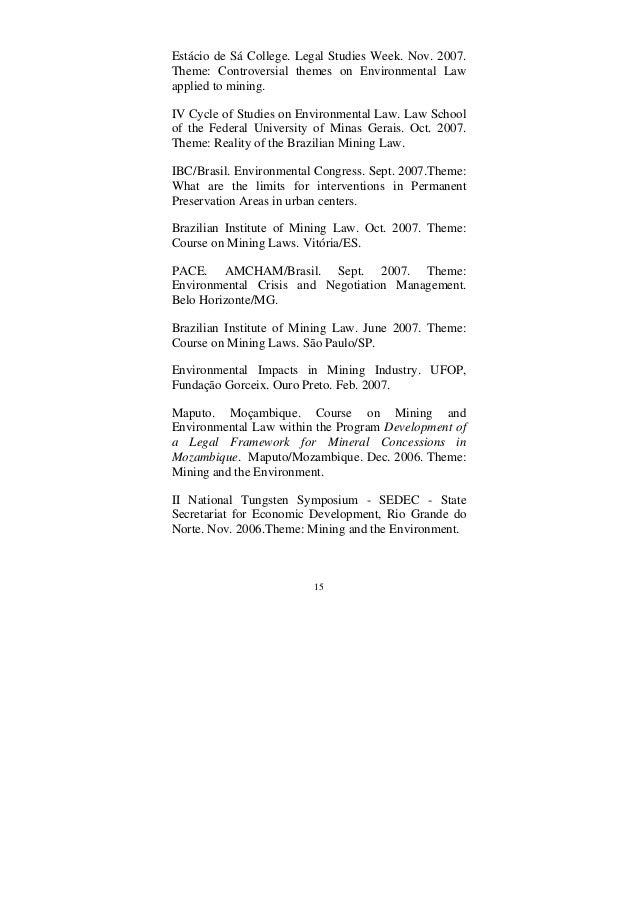 15 Estácio de Sá College. Legal Studies Week. Nov. 2007. Theme: Controversial themes on Environmental Law applied to minin...