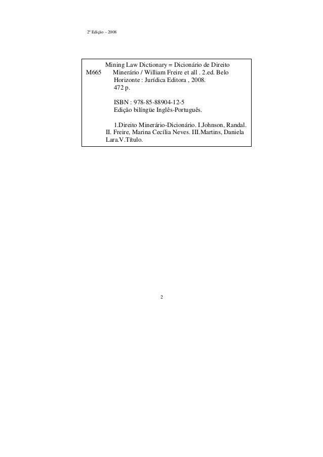 2 2º Edição – 2008 Mining Law Dictionary = Dicionário de Direito M665 Minerário / William Freire et all . 2.ed. Belo Horiz...