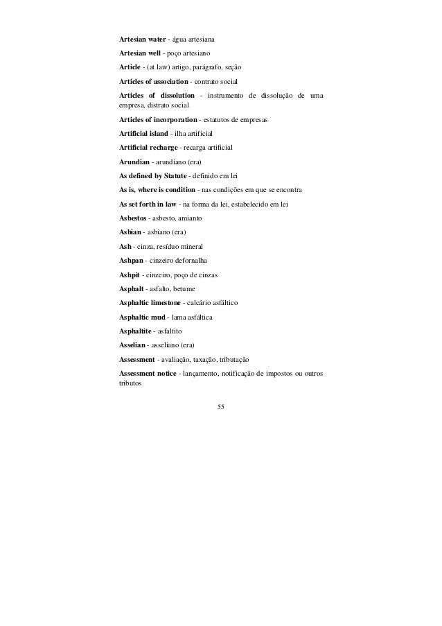 55 Artesian water - água artesiana Artesian well - poço artesiano Article - (at law) artigo, parágrafo, seção Articles of ...