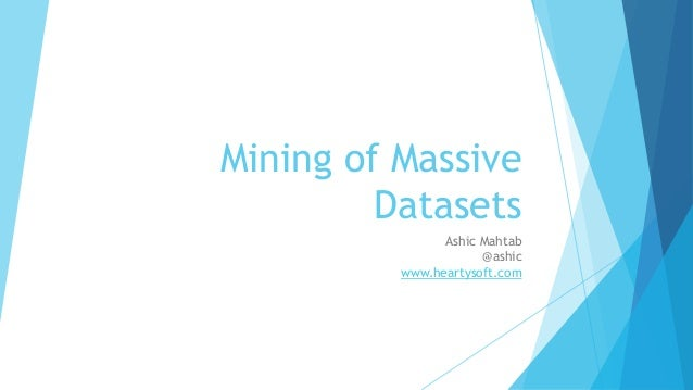 Mining of Massive  Datasets  Ashic Mahtab  @ashic  www.heartysoft.com
