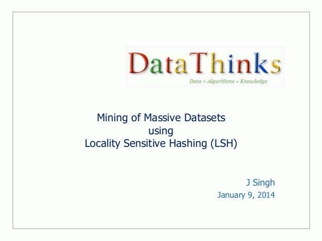 Mining of Massive Datasets using Locality Sensitive Hashing (LSH)  J Singh January 9, 2014