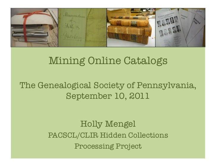 Mining Online Catalogs!The Genealogical Society of Pennsylvania,!          September 10, 2011!              Holly Mengel  ...