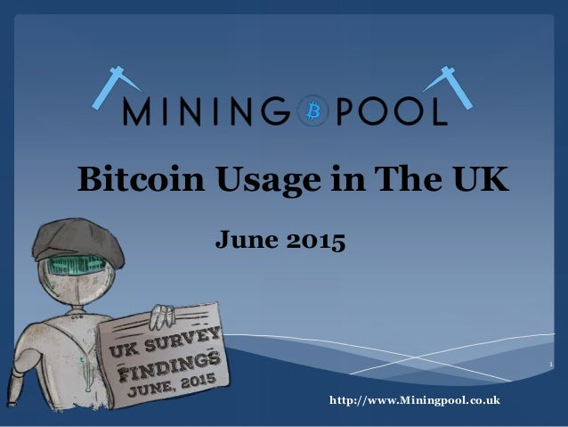 Bitcoin Usage in The UK June 2015 http://www.Miningpool.co.uk 1