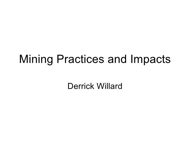 Mining Practices and Impacts Derrick Willard