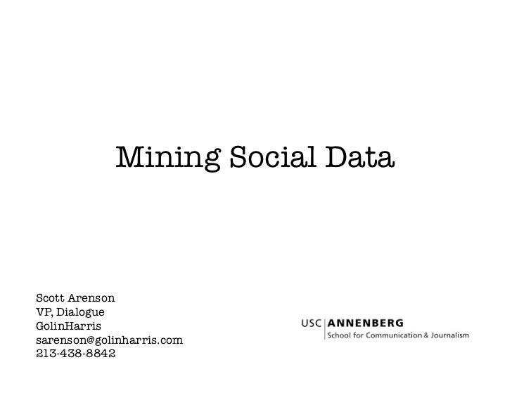 Mining Social Data    Scott Arenson VP, Dialogue  GolinHarris sarenson@golinharris.com 213-438-8842