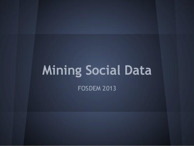 Mining Social Data     FOSDEM 2013