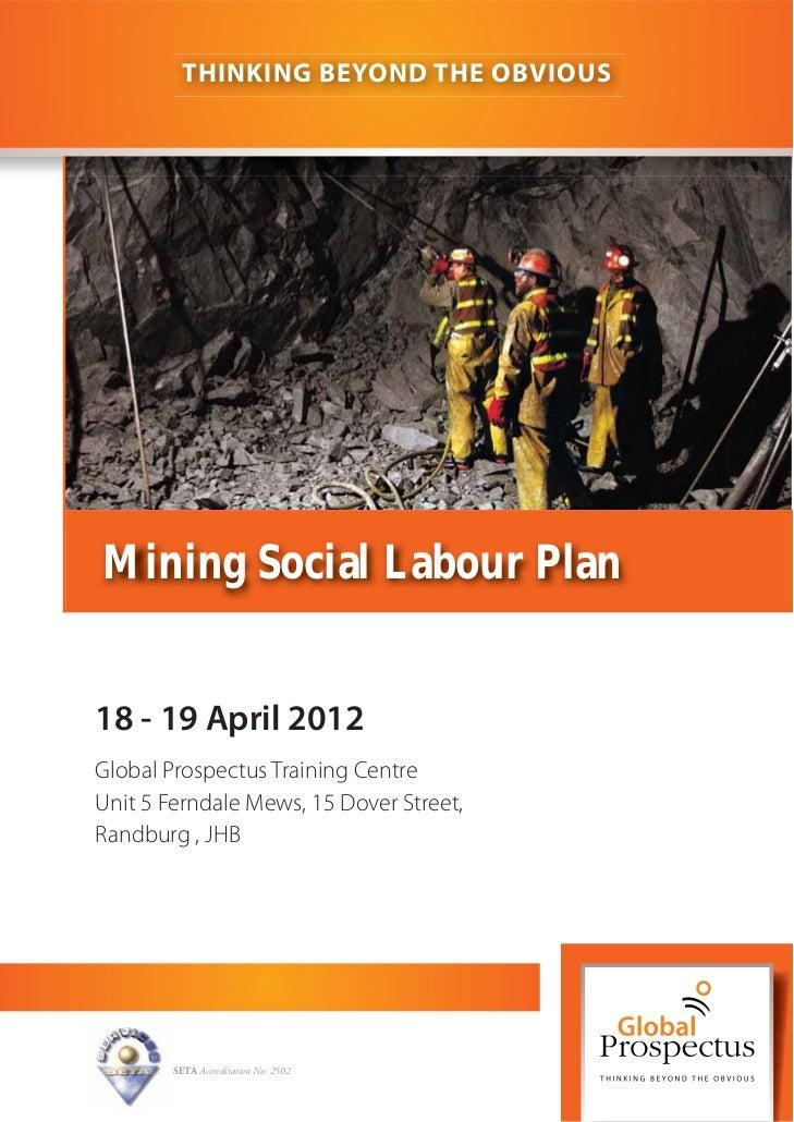 THINKING BEYOND THE OBVIOUSMining Social Labour Plan18 - 19 April 2012Global Prospectus Training CentreUnit 5 Ferndale Mew...