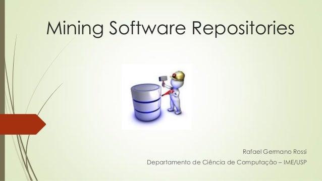 Mining Software Repositories  Rafael Germano Rossi  Departamento de Ciência de Computação – IME/USP