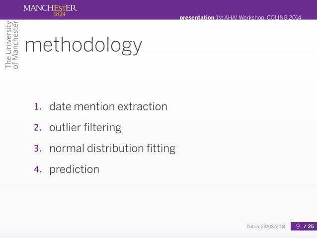 presentation 1st AHA! Workshop, COLING 2014  Dublin, 23/08/2014 / 25  methodology  1. date mention extraction  2. outlier ...