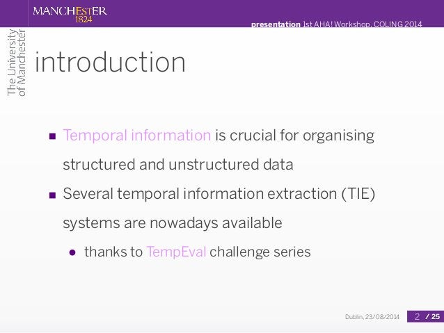 presentation 1st AHA! Workshop, COLING 2014  Dublin, 23/08/2014 / 25  introduction  ■ Temporal information is crucial for ...