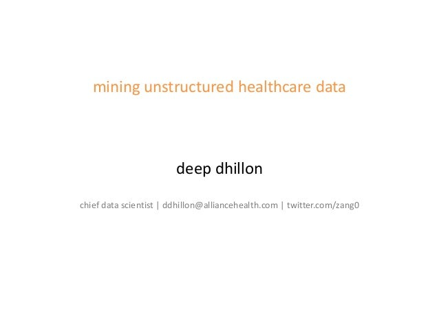 mining unstructured healthcare data                        deep dhillonchief data scientist   ddhillon@alliancehealth.com ...