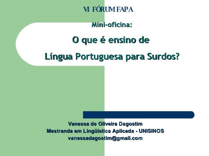 Vanessa de Oliveira Dagostim Mestranda em Lingüística Aplicada - UNISINOS [email_address] Mini-oficina: O que é ensino de ...