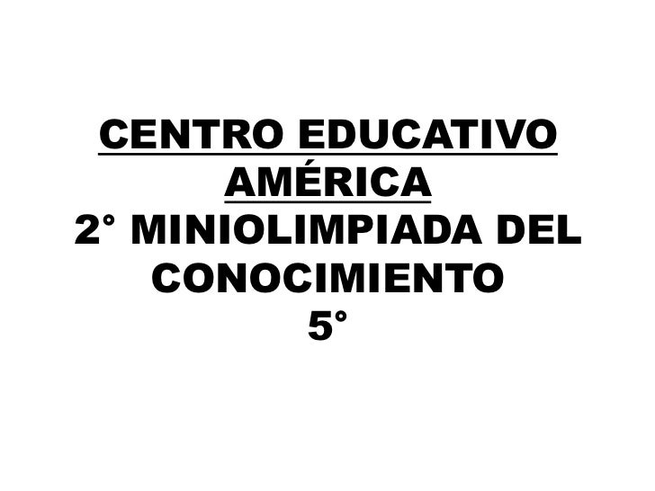 CENTRO EDUCATIVO AMÉRICA2° MINIOLIMPIADA DEL CONOCIMIENTO5°<br />