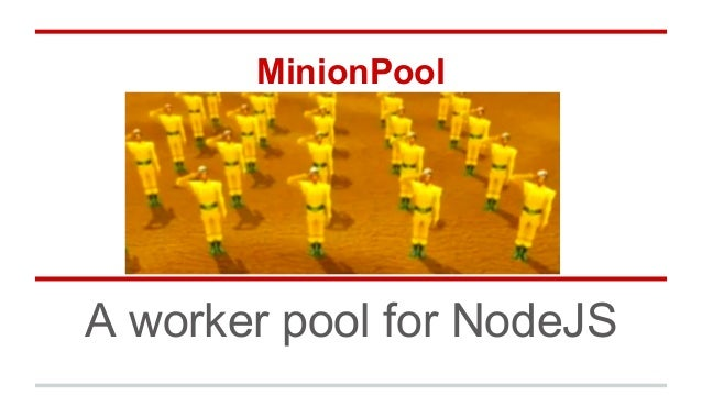 MinionPool  A worker pool for NodeJS