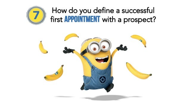 7 How do you define a successful first appointment with a prospect?