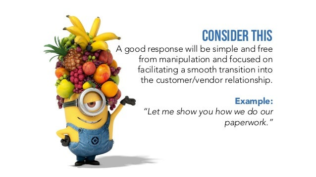 A good response will be simple and free from manipulation and focused on facilitating a smooth transition into the custome...
