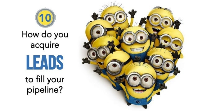 How do you acquire leads to fill your pipeline? 10