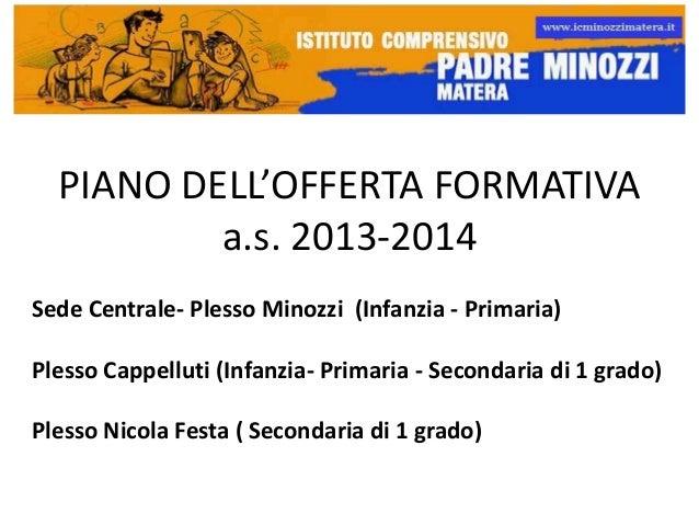 PIANO DELL'OFFERTA FORMATIVA a.s. 2013-2014 Sede Centrale- Plesso Minozzi (Infanzia - Primaria)  Plesso Cappelluti (Infanz...