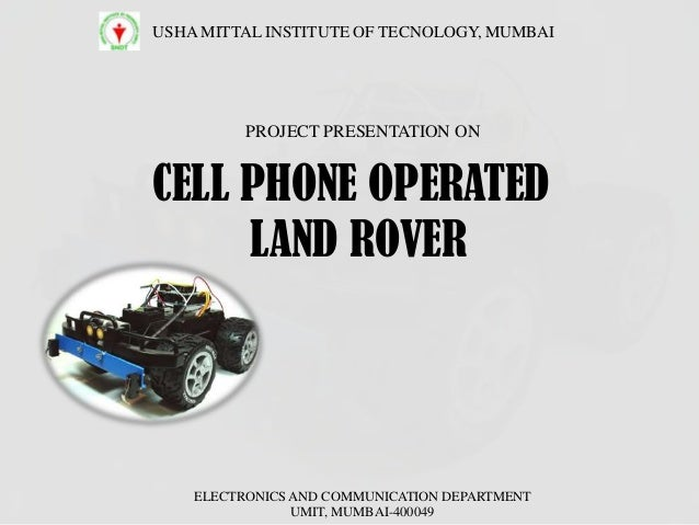 CELL PHONE OPERATED LAND ROVER USHA MITTAL INSTITUTE OF TECNOLOGY, MUMBAI PROJECT PRESENTATION ON ELECTRONICS AND COMMUNIC...