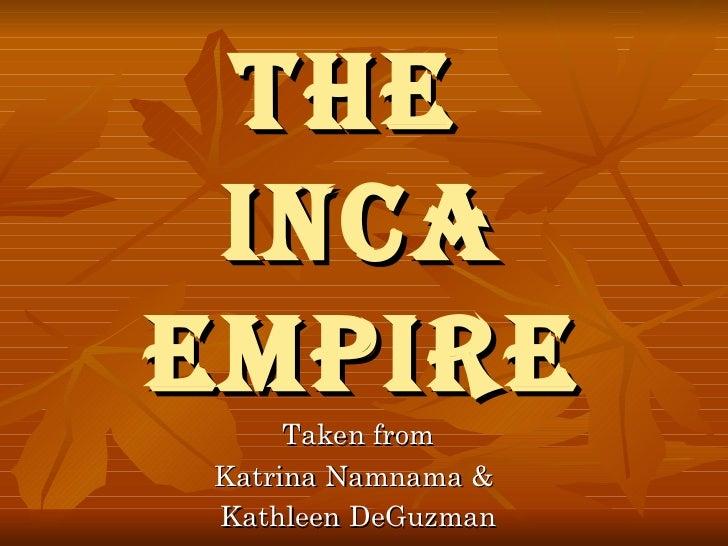 The  Inca Empire Taken from Katrina Namnama &  Kathleen DeGuzman