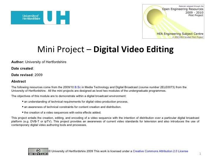 Mini Project –  Digital Video Editing   <ul><li>Author:  University of Hertfordshire </li></ul><ul><li>Date created : </li...