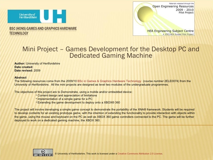 Mini Project – Games Development for the Desktop PC and Dedicated Gaming Machine <ul><li>Author:  University of Hertfordsh...