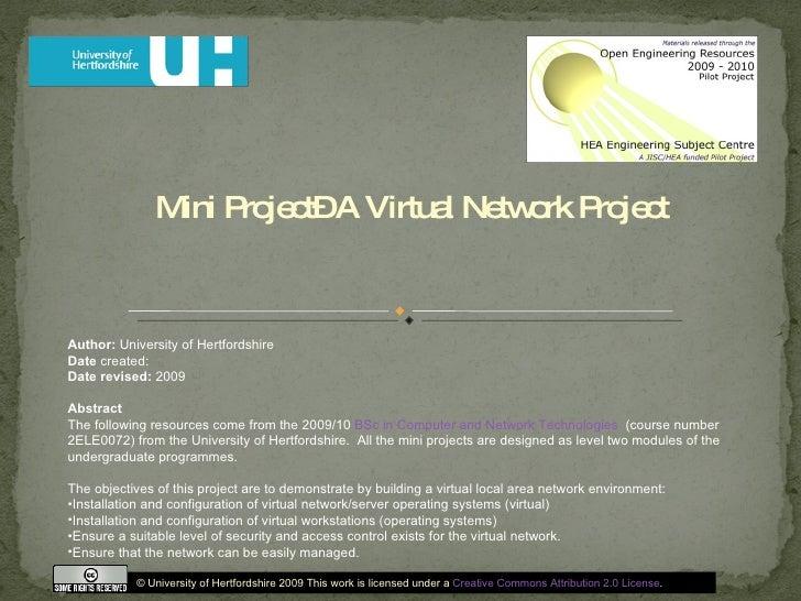 Mini Project– A Virtual Network Project <ul><li>Author:  University of Hertfordshire </li></ul><ul><li>Date  created: </li...