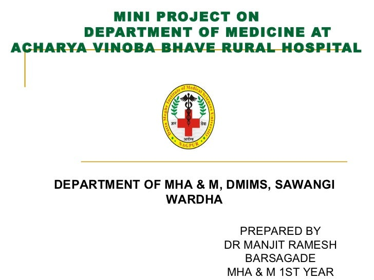 MINI PROJECT ON       DEPARTMENT OF MEDICINE ATACHARYA VINOBA BHAVE RURAL HOSPITAL    DEPARTMENT OF MHA & M, DMIMS, SAWANG...