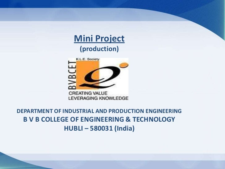 Mini Project                   (production)DEPARTMENT OF INDUSTRIAL AND PRODUCTION ENGINEERING  B V B COLLEGE OF ENGINEERI...
