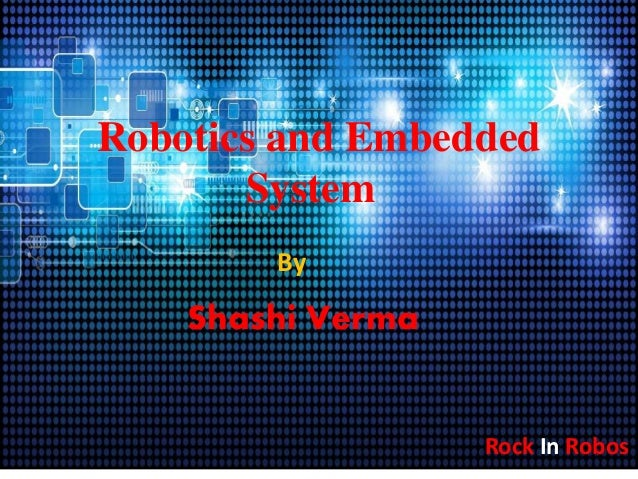 Robotics and Embedded System By Shashi Verma Rock In Robos