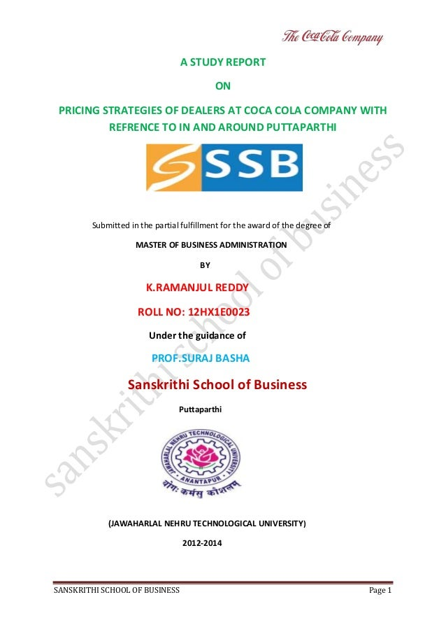 A STUDY REPORT ON PRICING STRATEGIES OF DEALERS AT COCA COLA COMPANY WITH REFRENCE TO IN AND AROUND PUTTAPARTHI  Submitted...