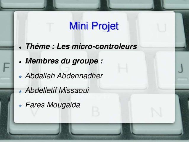 Mini Projet   Théme : Les micro-controleurs    Membres du groupe : Abdallah Abdennadher Abdelletif Missaoui Fares Mougai...