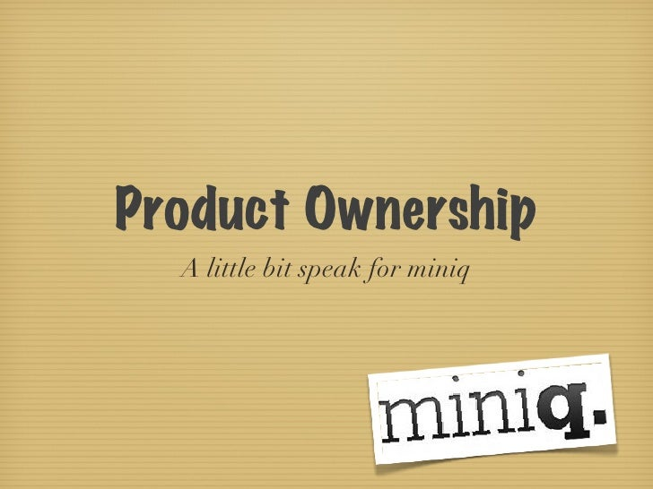 Product Ownership  A little bit speak for miniq