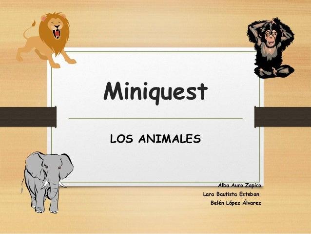 MiniquestLOS ANIMALES                    Alba Auro Zapico               Lara Bautista Esteban                 Belén López ...