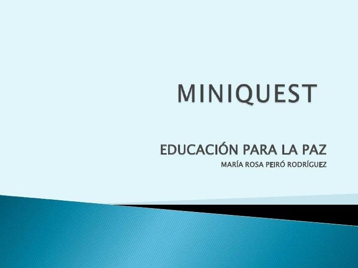 MINIQUEST EDUCACIÓN PARA LA PAZ MARÍA ROSA PEIRÓ RODRÍGUEZ