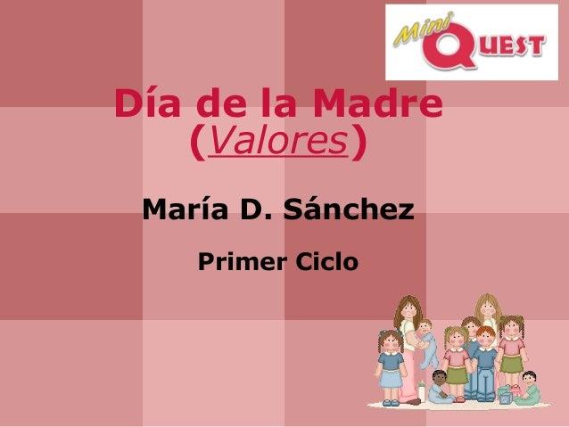 Día de la Madre (Valores) María D. Sánchez Primer Ciclo