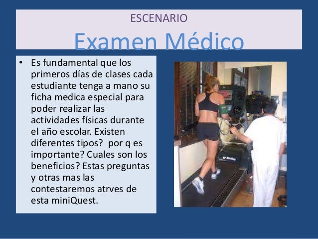 ESCENARIO Examen Médico • Es fundamental que los primeros días de clases cada estudiante tenga a mano su ficha medica espe...