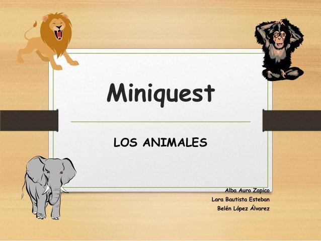 MiniquestLOS ANIMALES                   Alba Auro Zapico               Lara Bautista Esteban                Belén López Ál...