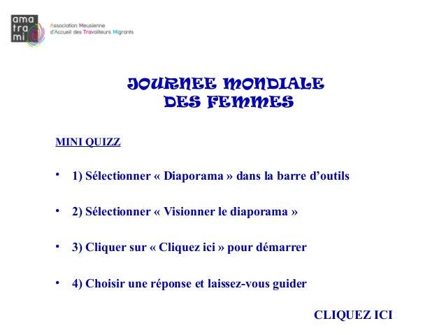 JOURNEE MONDIALE DES FEMMES MINI QUIZZ  •  1) Sélectionner « Diaporama » dans la barre d'outils  •  2) Sélectionner « Visi...