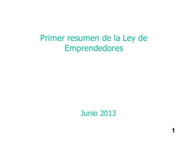 1Primer resumen de la Ley deEmprendedoresJunio 2013