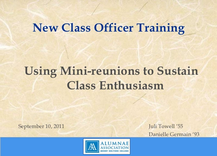 New Class Officer Training  Using Mini-reunions to Sustain         Class EnthusiasmSeptember 10, 2011      Juli Towell '55...