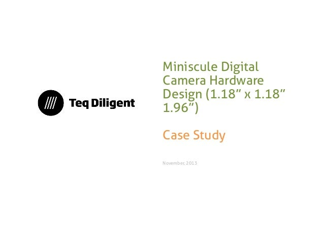 "Miniscule Digital Camera Hardware Design (1.18"" x 1.18"" 1.96"")  Case Study November, 2013"