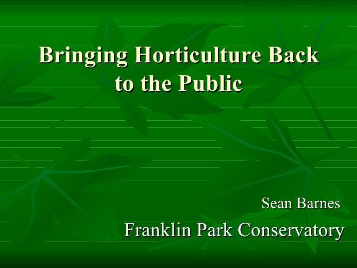 Bringing Horticulture Back to the Public Sean Barnes  Franklin Park Conservatory