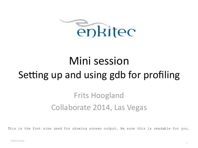 ©2013	   Enkitec	    Mini	   session	    Se2ng	   up	   and	   using	   gdb	   for	   profiling Frits	   Hoogland	    Colla...