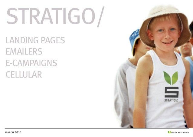 DESIGN BY STRATIGOmarch 2011 STRATIGO/ LANDING PAGES EMAILERS E-CAMPAIGNS CELLULAR