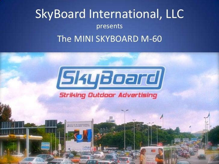 SkyBoard International, LLC<br />presents<br />The MINI SKYBOARD M-60<br />