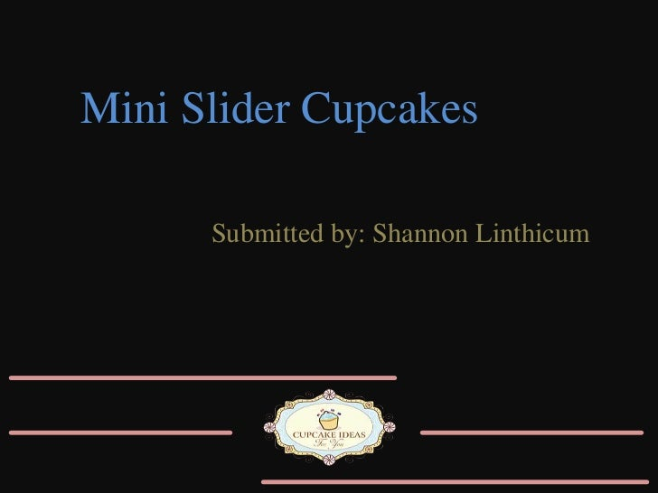 Mini Slider Cupcakes<br />Submitted by: Shannon Linthicum<br />